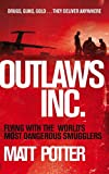 Outlaws Inc: Flying with the World's Most Dangerous Smuggler...