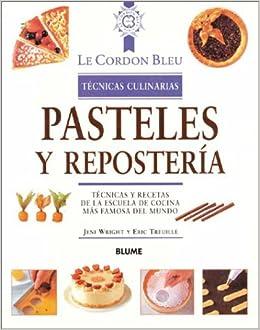 Pasteles y repostería: Técnicas y recetas de la escuela de cocina