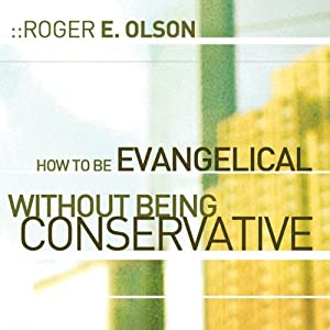 How to Be Evangelical without Being Conservative | [Roger E. Olson]