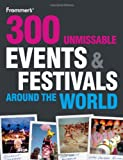 300 Unmissable Events and Festivals Around the World
