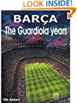 Bar�a: The Guardiola Years