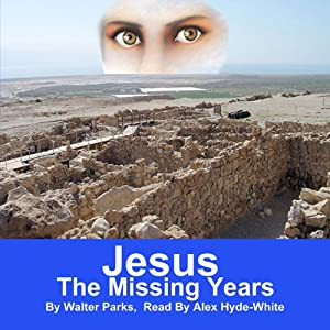 Jesus: The Missing Years | [Walter Parks]