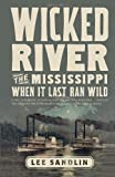Lee Sandlin Wicked River: The Mississippi When It Last Ran Wild (Vintage)