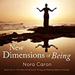 New Dimensions of Being: The New Dimensions Trilogy, Book 2 | Nora Caron