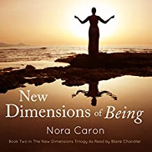 New Dimensions of Being: The New Dimensions Trilogy, Book 2 (       UNABRIDGED) by Nora Caron Narrated by Blaire Chandler