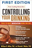img - for Controlling Your Drinking, First Edition: Tools to Make Moderation Work for You book / textbook / text book