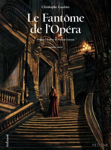 Gaston Leroux - Le Fantôme de l'Opéra - Première partie: D'après l'œuvre de Gaston Leroux
