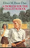 A Problem for the Chalet School (0006905048) by Brent-Dyer, Elinor M.