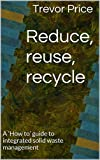 img - for Reduce, reuse, recycle: A 'How to' guide to integrated solid waste management book / textbook / text book