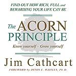 The Acorn Principle: Know Yourself, Grow Yourself | Jim Cathcart