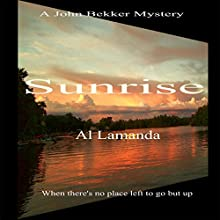 Sunrise: A John Bekker Mystery (       UNABRIDGED) by Al Lamanda Narrated by Mark Torres