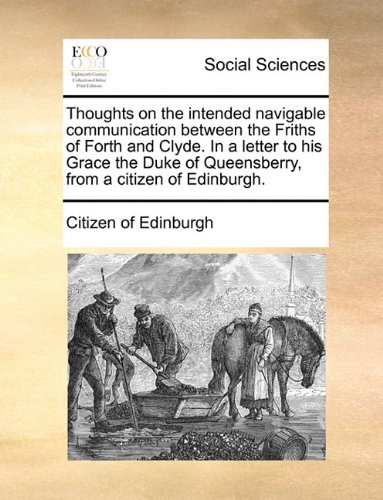 Thoughts on the intended navigable communication between the Friths of Forth and Clyde. In a letter to his Grace the Duk