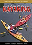Recreational Kayaking The Essential Skills and Safety: Learn to Safely and Comfortably Enjoy Kayaking with World Champions Ken & Nicole Whiting