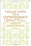 Twelve Steps to a Compassionate Life (Borzoi Books) (0307595595) by Armstrong, Karen