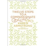 Twelve Steps to a Compassionate Life (Borzoi Books)by Karen Armstrong