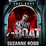 Z-Boat: Z-Boat, Book 1 (       UNABRIDGED) by Suzanne Robb Narrated by Kevin Stillwell