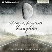 The Mad Scientist's Daughter | [Cassandra Rose Clarke]