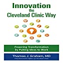 Innovation the Cleveland Clinic Way: Powering Transformation by Putting Ideas to Work Audiobook by Thomas Graham Narrated by Gary Regal