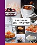Larousse on Pastry: 200 Recipes for E...