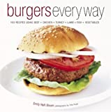 Emily Haft Bloom Burgers Every Way: 100 Recipes Using Beef, Chicken, Turkey, Lamb, Fish and Vegetables