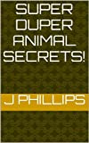 Super Duper Animal Secrets!: Top 25 Animal Secrets You Should Know Before The Takeover...!