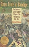 Bitter Fruits of Bondage: The Demise of Slavery and the Collapse of the Confederacy, 1861-1865 (Carter G. Woodson Institute Series)