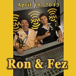 Ron & Fez, April 18, 2013 Radio/TV Program