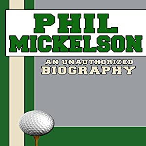 Phil Mickelson: An Unauthorized Biography | [Belmont and Belcourt Biographies]