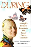 img - for During: A Couple's Intimate Experience With Breast Cancer Treatment by Jody Glynn Patrick (2004-05-03) book / textbook / text book