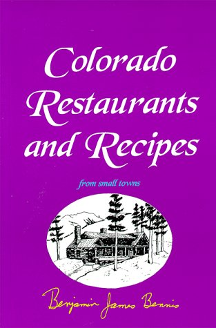 Colorado Restaurants and Recipes from Small Towns, Bennis,Benjamin J.