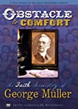 Obstacle to Comfort: the Faith Ministry of George Muller: A True Account of One Man's