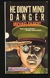 He Didn't Mind Danger (0060809647) by Gilbert, Michael Francis