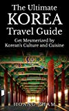 The Ultimate Korea Travel Guide: Get Mesmerized by Korean's Culture and Cuisine (Asia Travel Guide)