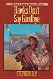 Hawks Don't Say Good-bye (The Adventures of Nathan T. Riggins, Book 6) (0891077820) by Stephen Bly