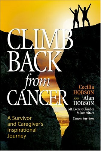 Climb Back from Cancer: A Survivor and Caregiver's Inspirational Journey, Alan Hobson, Cecilia Hobson