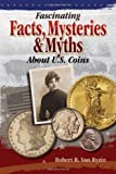 img - for By Robert R. Van Ryzin Fascinating Facts, Mysteries and Myths About U.S. Coins [Paperback] book / textbook / text book
