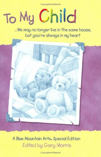 To My Child: We May No Longer Live in the Same House, but You're Always in My Heart : A Collection of Poems (Teens &