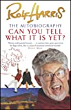 Rolf Harris Can You Tell What it is Yet?: The Autobiography of Rolf Harris