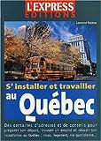 S'installer et travailler au Québec : Le guide complet...