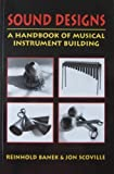 Sound Designs: A Handbook of Musical Instrument Building