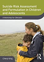 Suicide Risk Assessment and Formulation in Children and Adolescents: A Workshop for Clinicians (DVD Workshop Series on Clinical Child and Adolescent Psychology)