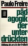 Pädagogik der Unterdrückten. Bildung als Praxis der Freiheit. (3499168308) by Freire, Paulo