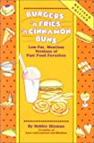 Burgers 'n Fries 'n Cinnamon Buns:  Low-Fat, Meatless Versions of Fast Food Favorites