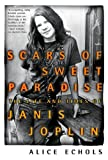 Scars of Sweet Paradise: The Life and Times of Janis Joplin (0805053948) by Alice Echols