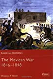 The Mexican War 1846-1848 (Essential Histories)