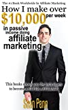 HOW I MAKE OVER 10,000 PER WEEK IN PASSIVE INCOME DOING AFFILIATE MARKETING: THIS BOOK SHOWS YOU THE TECHNIQUES TO BECOME A SUPER AFFILIATE