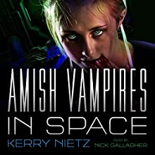 Amish Vampires in Space Audiobook by Kerry Nietz Narrated by Nick Gallagher