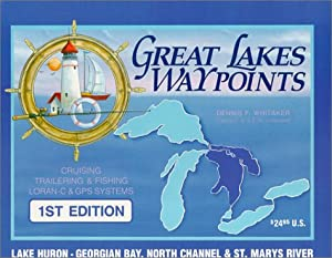 Great Lakes Waypoints: Lake Huron, Georgian Bay, North Channel, St. Marys River Dennis F. Whitaker