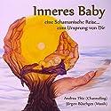 Inneres Baby: Eine Schamanische Reise... zum Ursprung von Dir Hörbuch von Andrea Thie Gesprochen von: Andrea Thie