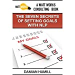 The Seven Secrets of Setting Goals with NLP | Damian Hamill